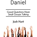Daniel: Good Questions Have Small Groups Talking (English Edition)