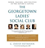 [(The Georgetown Ladies' Social Club: Power, Passion, and Politics in the Nation's Capital)] [by: C. David Heymann]