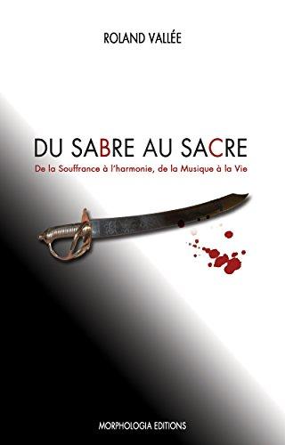 Du Sabre au Sacre: De la Souffrance à l'Harmonie, De la Musique à la Vie