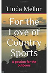 For the Love of Country Sports: A passion for the outdoors Paperback