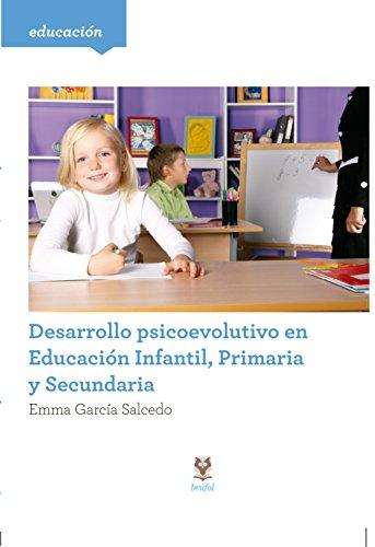 Desarrollo psicoevolutivo en Educación infantil, primaria y secundaria por Emma García Salcedo