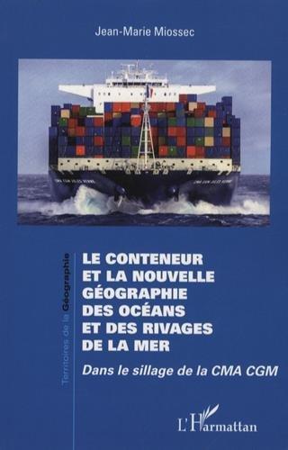 Le conteneur et la nouvelle géographie des océans et des rivages de la mer : Dans le sillage de la CMA CGM