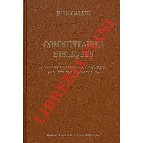 Commentaires de Jean Calvin sur le Nouveaux Testament. Tome Sixieme. Epîtres aux Galates, Ephesiens, Philippiens et Colossiens.