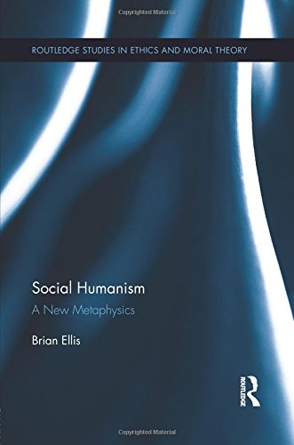 Social Humanism: A New Metaphysics (Routledge Studies in Ethinics and Moral Theory)