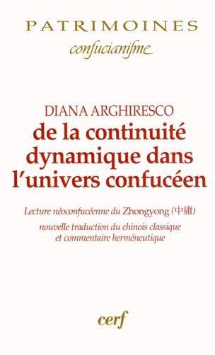 De la continuit dynamique dans l'univers confucen : Lecture noconfucenne du Zhongyong ; nouvelle traduction du chinois classique et commentaire hermneutique