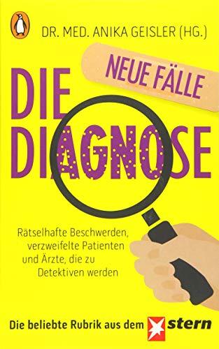 Die Diagnose - neue Fälle: Rätselhafte Beschwerden, verzweifelte Patienten und Ärzte, die zu Detektiven werden
