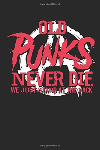 Old Punks Never Die We Just Stand At The Back: Alte Punks Sterben Nicht. Notizbuch / Tagebuch / Heft mit Linierten Seiten. Notizheft mit Linien, Journal, Planer für Termine oder To-Do-Liste.