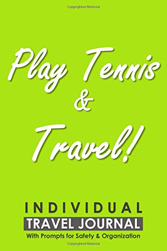 Individual Travel Journal with Prompts for Safety and Organization, Play Tennis & Travel: A Practical Travelling Journal for a person who likes Tennis