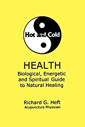 Hot and Cold Health: : Biological, Energetic and Spiritual Guide to Natural Healing