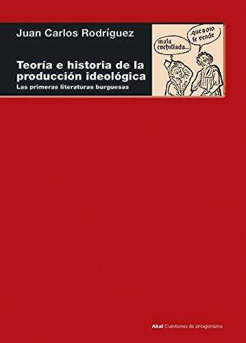 Descargar Libro TEORÍA E HISTORIA DE LA PRODUCCIÓN IDEOLÓGICA. Las primeras literaturas burguesas (Cuestiones de antagonismo) de Juan Carlos Rodríguez
