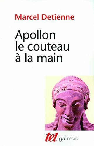 Apollon le couteau à la main: Une approche expérimentale du polythéisme grec