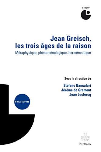 Jean Greisch, les trois ges de la raison: Mtaphysique, phnomnologique, hermneutique