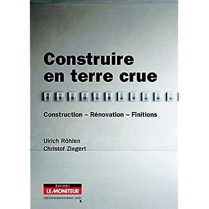 Construire en terre crue: Construction - Rénovation - Finitions