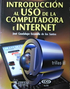 Introduccion al uso de la computadora e Internet/Introduction to Computers and Internet Use por Jose G. Escamilla De los Santos