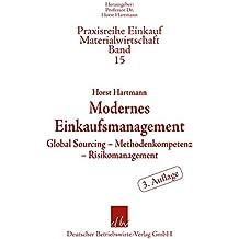 Modernes Einkaufsmanagement: Global Sourcing - Methodenkompetenz - Risikomanagement (Praxisreihe Materialwirtschaft Einkauf)