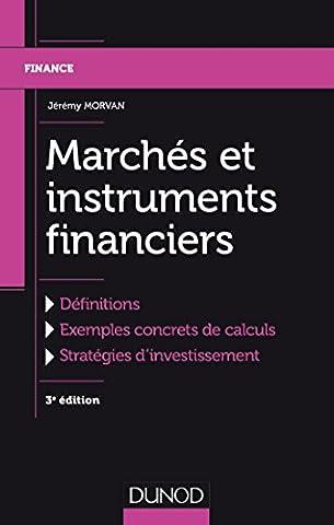 Marchés et instruments financiers - 3e éd.: Définitions, Exemples concrets de calculs, Stratégies d'investissement