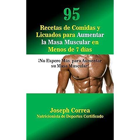 95 Recetas de Comidas y Licuados para Aumentar la Masa Muscular en Menos de 7 días: ¡No Espere Más  para Aumentar su Masa Muscular!