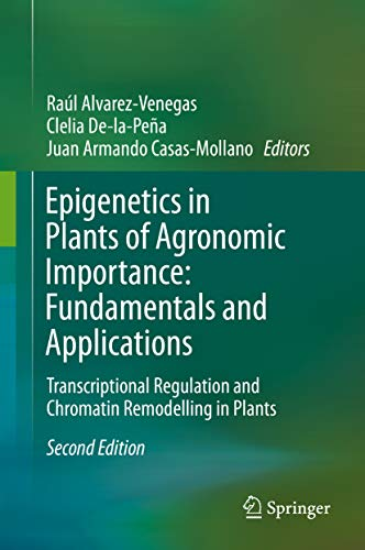 Epigenetics in Plants of Agronomic Importance: Fundamentals and Applications: Transcriptional Regulation and Chromatin Remodelling in Plants (English Edition)