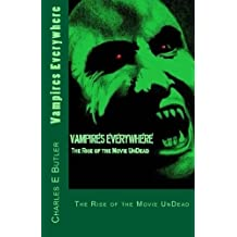 Vampires Everywhere.: The Rise of the Movie UnDead by Charles E Butler (2012-10-31)