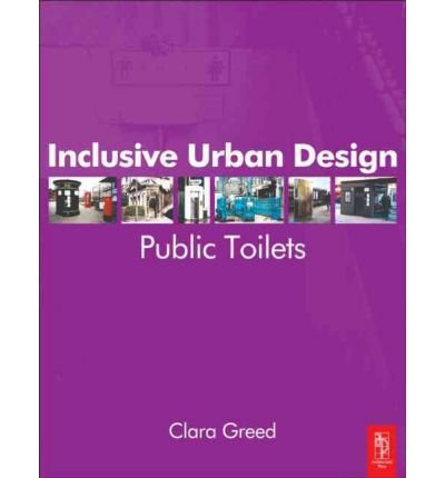 [(Inclusive Urban Design: Public Toilets )] [Author: Clara Greed] [Aug-2003]