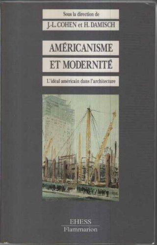 Américanisme et modernité : l'idéal américain dans l'architecture et l'urbanisme