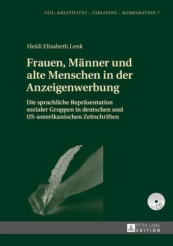 Frauen, Männer und alte Menschen in der Anzeigenwerbung: Die sprachliche Repräsentation sozialer Gruppen in deutschen und US-amerikanischen ... - Variation - Komparation, Band 7)
