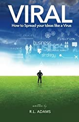Viral: How to Spread your Ideas like a Virus by R. L. Adams (2013-03-31)