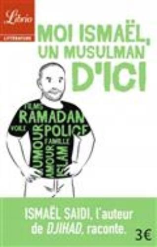 Moi Ismael, un musulman d'ici par Ismael Saidi