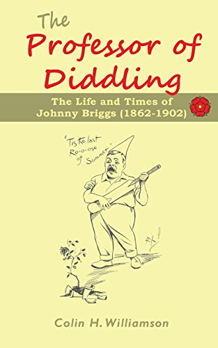 The Professor of Diddling: The Life and Times of Johnny Briggs (1862-1902) por Colin H Williamson