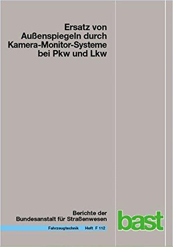 Ersatz von Außenspiegeln durch Kamera-Monitor-Systeme bei Pkw und Lkw (Berichte der Bundesanstalt für Strassenwesen - Fahrzeugtechnik (F))