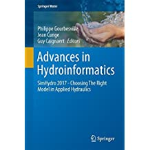Advances in Hydroinformatics: SimHydro 2017 - Choosing The Right Model in Applied Hydraulics (Springer Water)