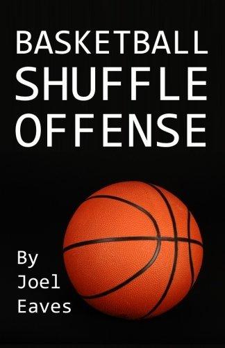 Basketball Shuffle Offense by Joel Eaves (2010-10-28) par Joel Eaves