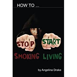 How to Stop Smoking: and Start Living: Volume 1
