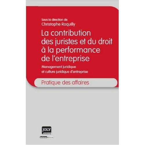 La contribution des juristes et du droit à la perfomance de l'entreprise : Management juridique et culture juridique d'entreprise de Christophe Roquilly,Collectif ( 23 août 2011 )
