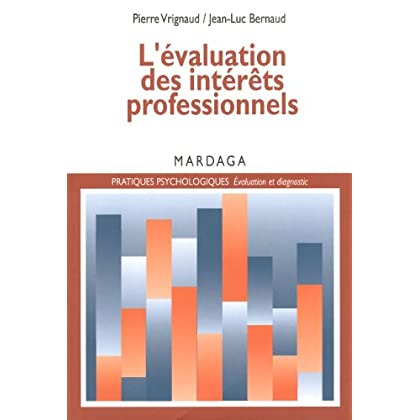 L'évaluation des intérêts professionnels: Un essai sur les théories et pratiques de la psychologie de l'orientation (Pratiques psychologiques)