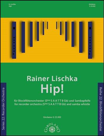 Lischka, Rainer: Hip : für Blockflötenorchester und Sambapfeife (Vc/Kb/Fag ad lib) Partitur und Stimmen