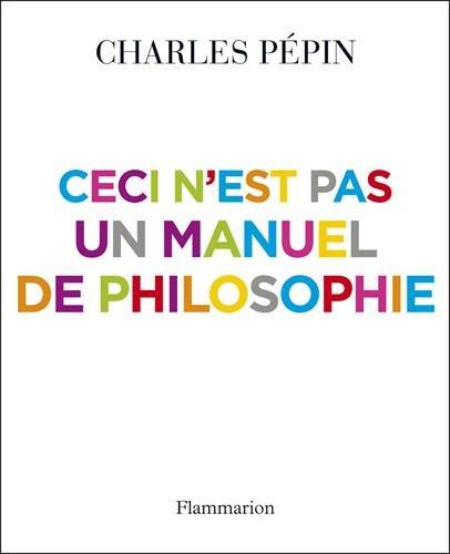 Ceci n'est pas un manuel de philosophie par Charles Pépin
