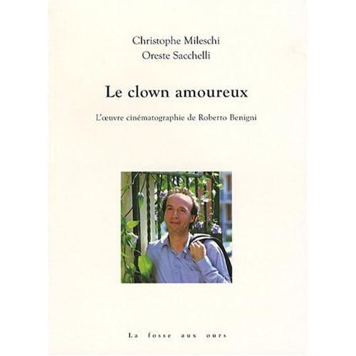 Le clown amoureux : L'oeuvre cinématographique de Roberto Benigni