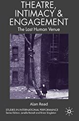Theatre, Intimacy and Engagement: The Last Human Venue (Studies in International Performance) by A. Read (2007-12-14)