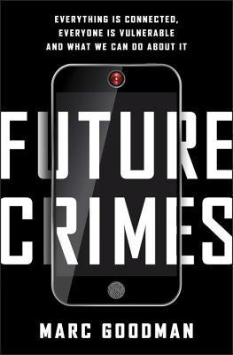 [(Future Crimes: Everything Is Connected, Everyone Is Vulnerable and What We Can Do about It)] [Author: Marc Goodman] published on (February, 2015)