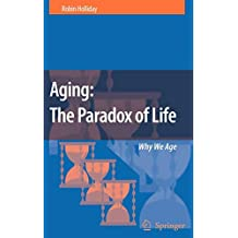 Aging: The Paradox of Life : Why We Age