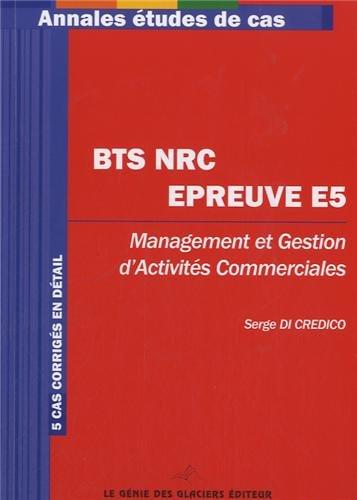 BTS NRC - Epreuve E5. Management et gestion d'activits commerciales. 5 cas corrigs en dtail.