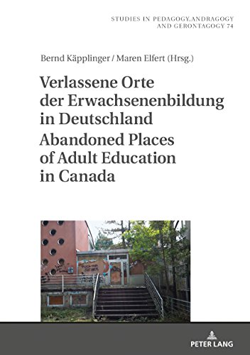 Verlassene Orte der Erwachsenenbildung in Deutschland / Abandoned Places of Adult Education in Canada (Studien zur Pädagogik, Andragogik und ... Andragogy, and Gerontagogy, Band 74)