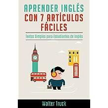 Aprender Inglés con 7 Artículos Fáciles: Textos Simples para Estudiantes de Inglés (English Edition)
