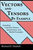 Vectors and Tensors By Example: Including Cartesian Tensors, Quaternions, and Matlab Examples