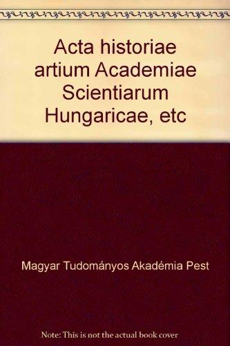 Acta historiae artium Academiae Scientiarum Hungaricae, etc