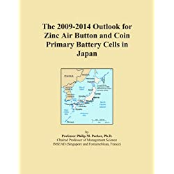 The 2009-2014 Outlook for Zinc Air Button and Coin Primary Battery Cells in Japan