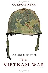A Short History of the Vietnam War by Gordon Kerr (2015-05-01)