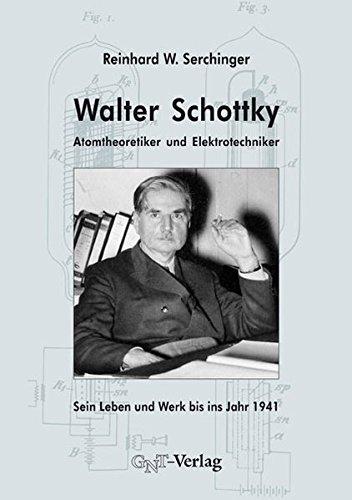 Walter Schottky - Atomtheoretiker und Elektrotechniker: Sein Leben und Werk bis ins Jahr 1941