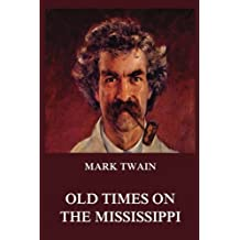 Old Times on the Mississippi (Mark Twain's Collector's Edition)